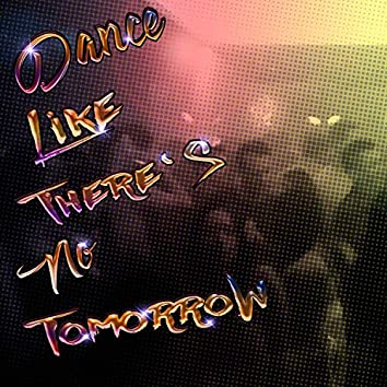 Dance Like There's No Tomorrow (feat. Dnl.)