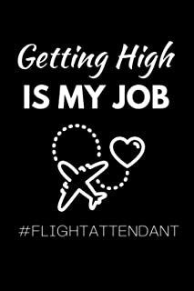 Getting High Is My Job #FlightAttendant: Funny Flight Attendant Notebook With 120 Lined Pages, A Great Appreciation Gift I...