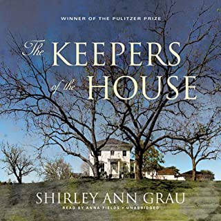 The Keepers of the House                   Written by:                                                                                                                                 Shirley Ann Grau                               Narrated by:                                                                                                                                 Anna Fields                      Length: 9 hrs and 18 mins     3 ratings     Overall 4.7