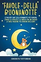 Favole della Buonanotte: Le Migliori Fiabe della Buonanotte per Bambini. Stimola la Curiosità e la Fantasia con una Raccol...