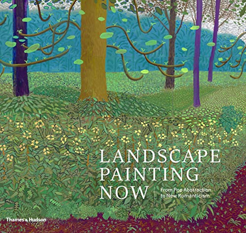 Landscape Painting Now: From Pop Abstraction to New Romanticism /anglais