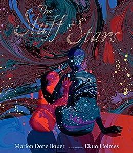 The Stuff of Stars by [Marion Dane Bauer, Ekua Holmes]
