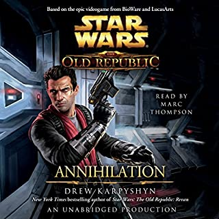 Annihilation     Star Wars: The Old Republic, Book 4              By:                                                                                                                                 Drew Karpyshyn                               Narrated by:                                                                                                                                 Marc Thompson                      Length: 9 hrs and 39 mins     377 ratings     Overall 4.6