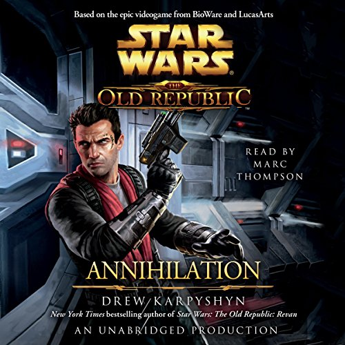 Annihilation     Star Wars: The Old Republic, Book 4              By:                                                                                                                                 Drew Karpyshyn                               Narrated by:                                                                                                                                 Marc Thompson                      Length: 9 hrs and 39 mins     2,954 ratings     Overall 4.6
