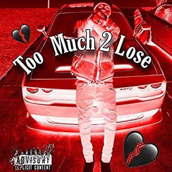 Too Much 2 Lose