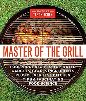 Master of the Grill: Foolproof Recipes, Top-Rated Gadgets, Gear, & Ingredients Plus Clever Test Kitchen Tips & Fascinating Food Science by America's Test Kitchen