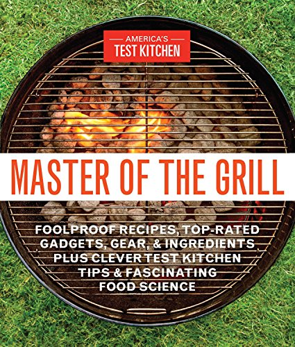 Master of the Grill: Foolproof Recipes,...