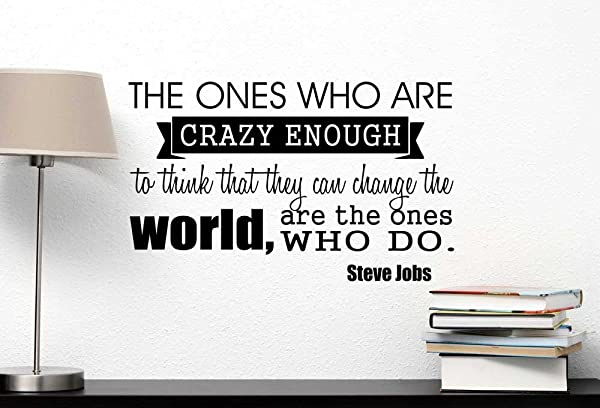 Ideogram Designs Wall Decal The Ones Who Are Crazy Enough To Think That They Can Change The World Are The Ones Who Do Vinyl Wall Art Inspirational Steve Jobs Motivational Saying Sticker Quote