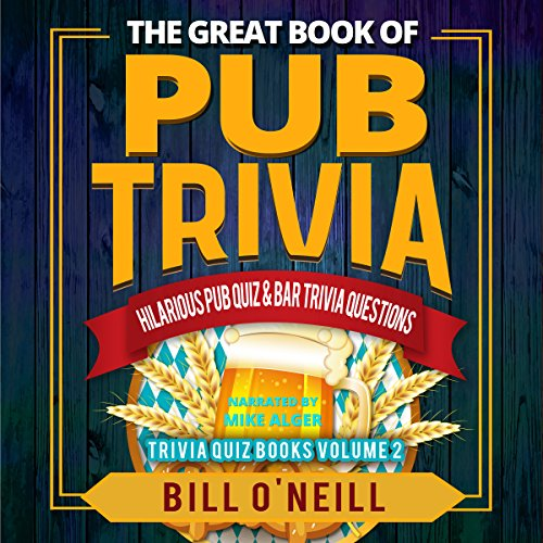 The Great Book of Pub Trivia: Hilarious Pub Quiz & Bar Trivia Questions audiobook cover art