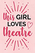 This Girl Loves Theatre: Blank Lined Journal 6x9 – Theatre Broadway Musical Notebook I Theater Actor Gift for Thespians an...