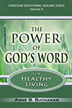 The Power of God's Word for Healthy Living: A Christian Devotional with Prayers for Healing and Scriptures for Healing (Christian Devotional Healing Series Book 4)