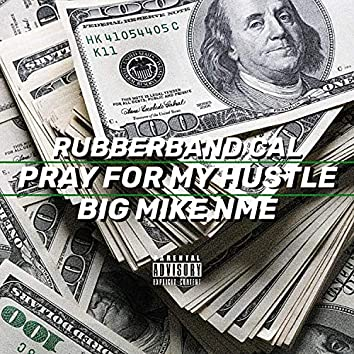 Pray for My Hustle (feat. Rubberband Cal)