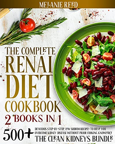 The Complete Renal Diet Cookbook : 2 Books In 1: 500+ Delicious Step-By-Step, Low Sodium Recipes To Help You Overcome Kidney Disease Without Prior Cooking ...   The Clean Kidneys Bundle (English Edition)