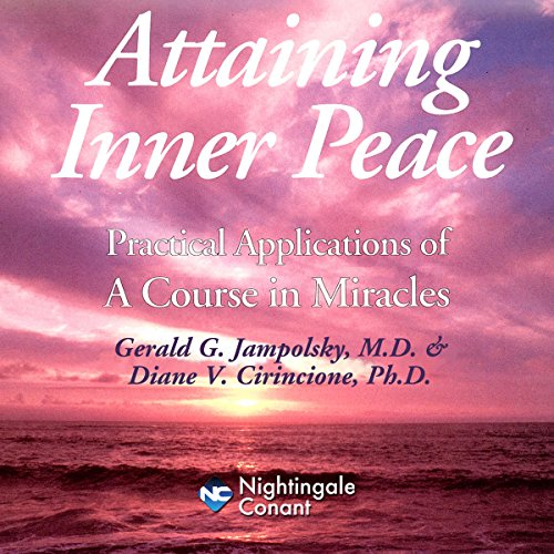 Attaining Inner Peace Audiobook By Gerald G. Jampolsky M.D.,                                                                                        Diane V. Cirincione Ph.D. cover art