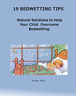 19 Bedwetting Tips: Natural Solutions to Help Your Child Overcome Bedwetting: Natural Solutions to Help Your Child Overcome Bedwetting