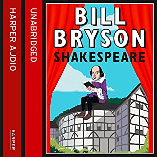 Shakespeare     The World as a Stage              By:                                                                                                                                 Bill Bryson                               Narrated by:                                                                                                                                 Bill Bryson                      Length: 5 hrs and 27 mins     41 ratings     Overall 4.3