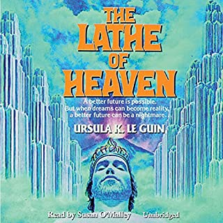 The Lathe of Heaven                   By:                                                                                                                                 Ursula K. Le Guin                               Narrated by:                                                                                                                                 Susan O'Malley                      Length: 6 hrs and 30 mins     454 ratings     Overall 4.1