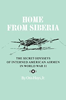 Home From Siberia: The Secret Odysseys of Interned American Airmen in World War II (Williams-Ford Texas A&M University Military History Series)