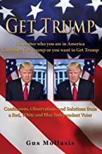 Get Trump No matter who you are in America - You either Get Trump or you want to Get Trump