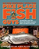 In the Kitchen with the Pike Place Fish Guys: 100 Recipes and Tips from the World-Famous Crew of...