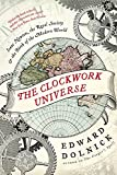 Image of The Clockwork Universe: Isaac Newton, the Royal Society, and the Birth of the Modern World