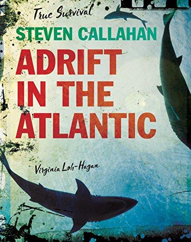 Steven Callahan: Adrift in the Atlantic (True Survival) (English Edition)