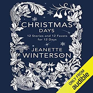 Christmas Days     12 Stories and 12 Feasts for 12 Days              By:                                                                                                                                 Jeanette Winterson                               Narrated by:                                                                                                                                 Jeanette Winterson,                                                                                        Imogen Church                      Length: 9 hrs and 8 mins     99 ratings     Overall 4.7