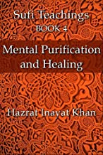 Mental Purification and Healing (The Sufi Teachings of Hazrat Inayat Khan Book 4)