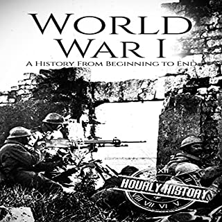 World War I: A History from Beginning to End                   By:                                                                                                                                 Hourly History                               Narrated by:                                                                                                                                 Stephen Paul Aulridge Jr.                      Length: 1 hr and 9 mins     Not rated yet     Overall 0.0