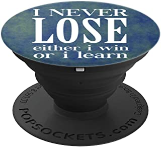 I Never Lose Either I Win Or I Learn PopSockets Grip and Stand for Phones and Tablets