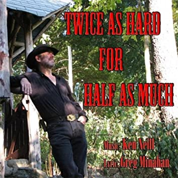 Twice as Hard for Half as Much (feat. Ken Neill)
