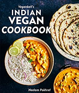 Veganbell's Indian Vegan Cookbook: 90 Easy, Plant-Based Recipes from India by [Neelam Pokhrel, Nabin Niroula]