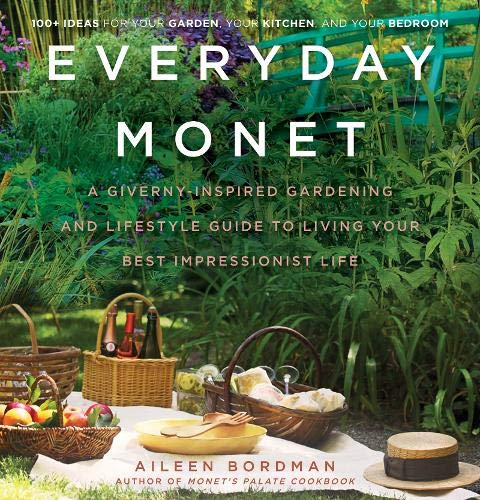 Everyday Monet: A Giverny-Inspired Gardening and Lifestyle Guide to Living Your Best Impressionist L
