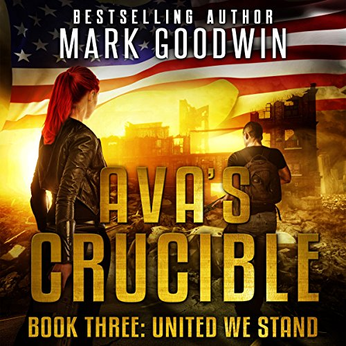 United We Stand: A Post-Apocalyptic Novel of the Coming Civil War in America     Ava's Crucible, Book 3              By:                                                                                                                                 Mark Goodwin                               Narrated by:                                                                                                                                 Stacey Glemboski                      Length: 7 hrs and 17 mins     347 ratings     Overall 4.8