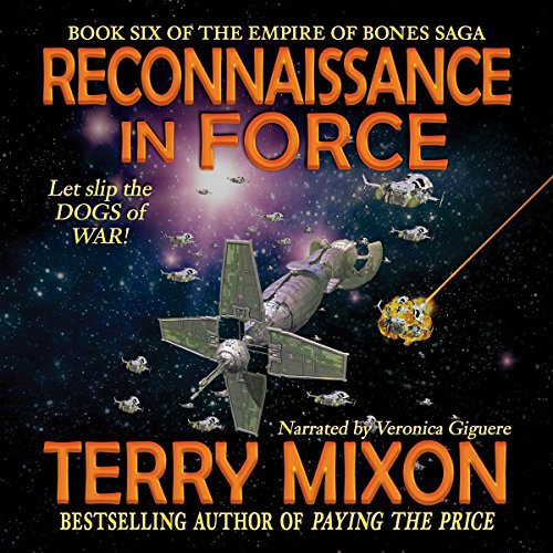 Reconnaissance in Force     Book 6 of The Empire of Bones Saga              By:                                                                                                                                 Terry Mixon                               Narrated by:                                                                                                                                 Veronica Giguere                      Length: 10 hrs and 23 mins     3 ratings     Overall 4.3