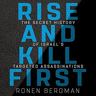 Rise and Kill First     The Secret History of Israel's Targeted Assassinations              By:                                                                                                                                 Ronen Bergman                               Narrated by:                                                                                                                                 Rob Shapiro                      Length: 25 hrs and 58 mins     29 ratings     Overall 4.9