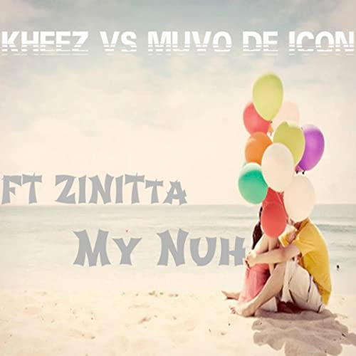 My Nuh by Kheez Vs Muvo De Icon Ft Zinitta on Amazon Music - Amazon