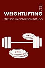 Weightlifting Strength and Conditioning Log: Daily Weightlifting Training Workout Journal and Fitness Diary For Weightlifter and Coach - Notebook