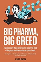 Big Pharma, Big Greed (Second Edition): The Inside Story of One Lawyer's Battle to Stem the Flood of Dangerous Medicines a...