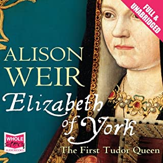 Elizabeth of York                   By:                                                                                                                                 Alison Weir                               Narrated by:                                                                                                                                 Maggie Mash                      Length: 22 hrs and 53 mins     130 ratings     Overall 4.2