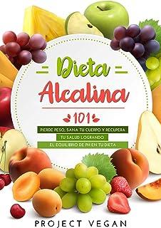 Dieta Alcalina 101: El Libro Completo Sobre la Dieta Alcalina Vegana para Principiantes: Pierde Peso, Sana tu Cuerpo y Rec...