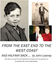 From the East End to the West Coast and Halfway Back: The story of a boy from the East End of London and his journey to a successful life in the United States