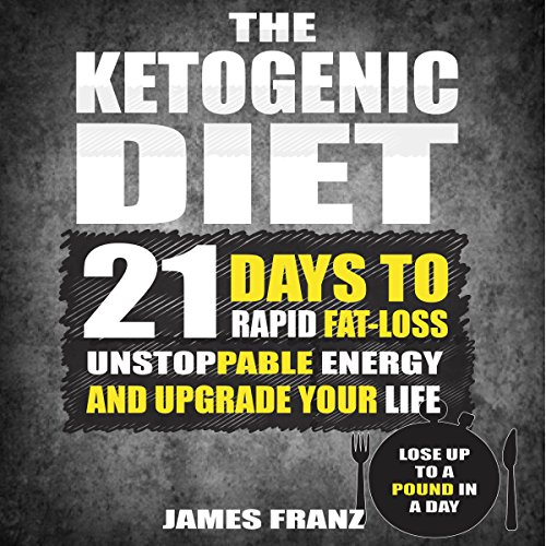 Ketogenic Diet: 21 Days to Rapid Fat Loss, Unstoppable Energy and Upgrade Your Life - Lose up to a Pound a Day audiobook cover art