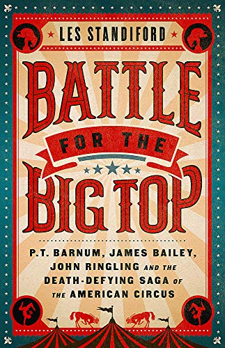 Image of Battle for the Big Top: P.T. Barnum, James Bailey, John Ringling, and the Death-Defying Saga of the American Circus