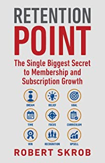 Retention Point: The Single Biggest Secret to Membership and Subscription Growth for Associations, SAAS, Publishers, Digit...