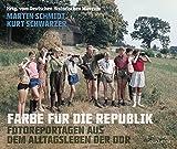 Farbe für die Republik: Fotoreportagen aus dem Alltagsleben der DDR. Mit einem Vorwort von Roland Jahn
