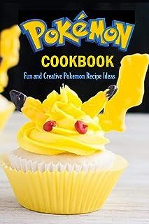 Pokemon Cookbook: Fun and Creative Pokemon Recipe Ideas: Easy & Fun Pokémon Recipes You'll Love Book