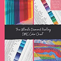 The Ultimate Diamond Painting DMC Color Chart: The Complete Professional DMC Color Card Book - Current up to date.