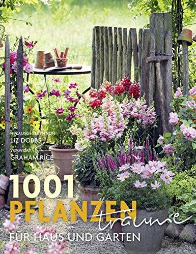 1001 Pflanzenträume für Haus und Garten: Ausgewählt und vorgestellt von 39 Experten und Pflanzenliebhabern.