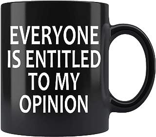 Everyone Is Entitled To My Opinion Mug Coffee Mug 11oz Gift Tea Cups 15oz